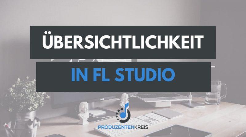 Übersichtlichkeit in FL Studio Organisation Aufräumen Ordnen