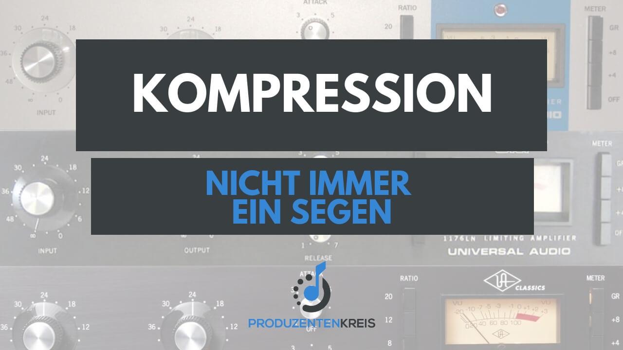Kompression - nicht immer ein Segen - Tutorial - Produzentenkreis