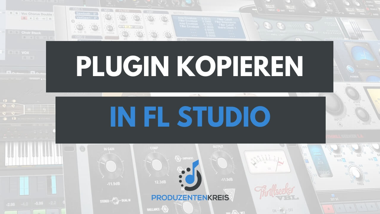 Plugin kopieren - Einstellungen duplizieren - FL Studio - Fruity Loops - Produzentenkreis