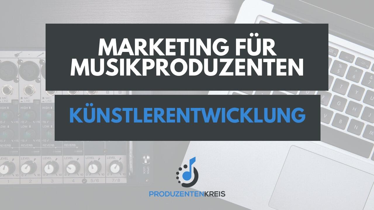 Künstlerentwicklung - Marketing für Produzenten - Musikproduzenten - Producer - Music Producer