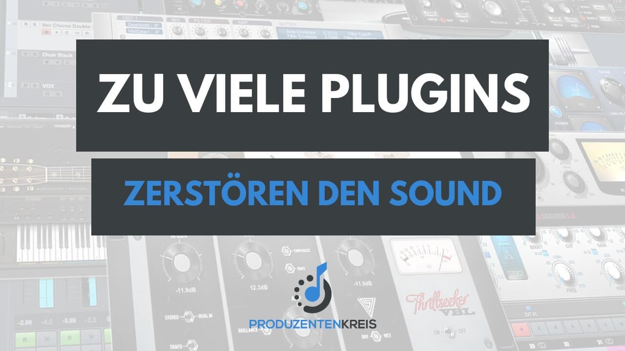 Warum zu viele Plugins den Sound zerstören - Audio Plugins - VST AU AAX - Produzentenkreis