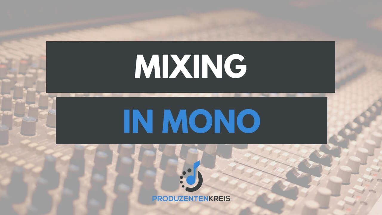 Mixing in Mono - Abmischen in Mono - Tutorial - Anleitung - Tipps - Produzentenkreis
