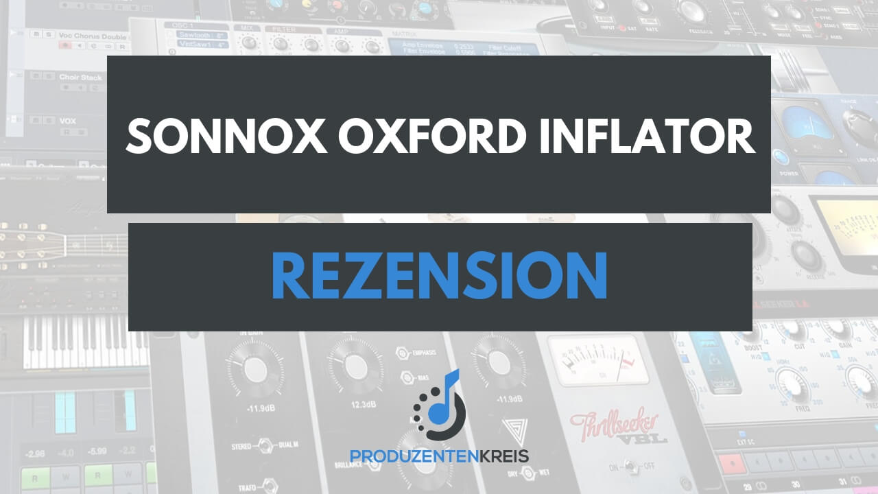 Universal Audio UAD - Sonnox Oxford Inflator - Plugin Rezension - Bewertung - Produzentenkreis