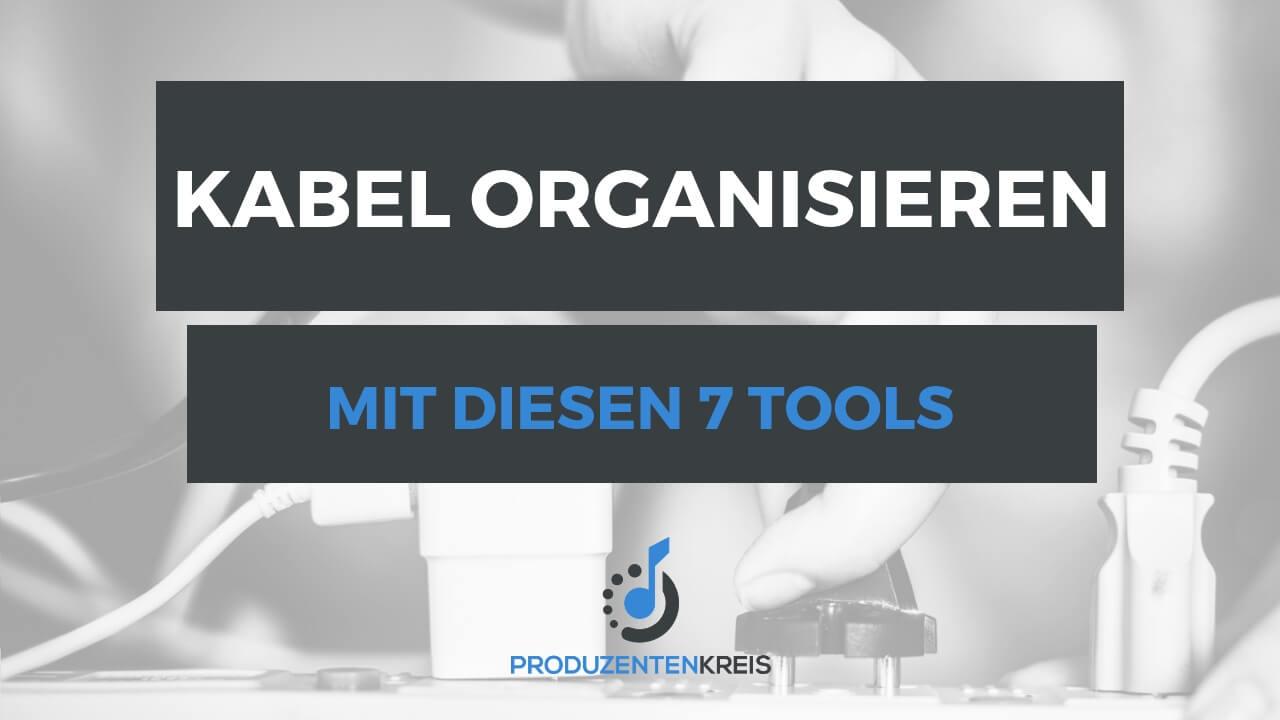 Kabel organisieren - Kabel aufräumen - Kabelorganisation - Kabelsalat beseitigen - 7 Tools - Kabelbox - Kabelschlauch - Produzentenkreis