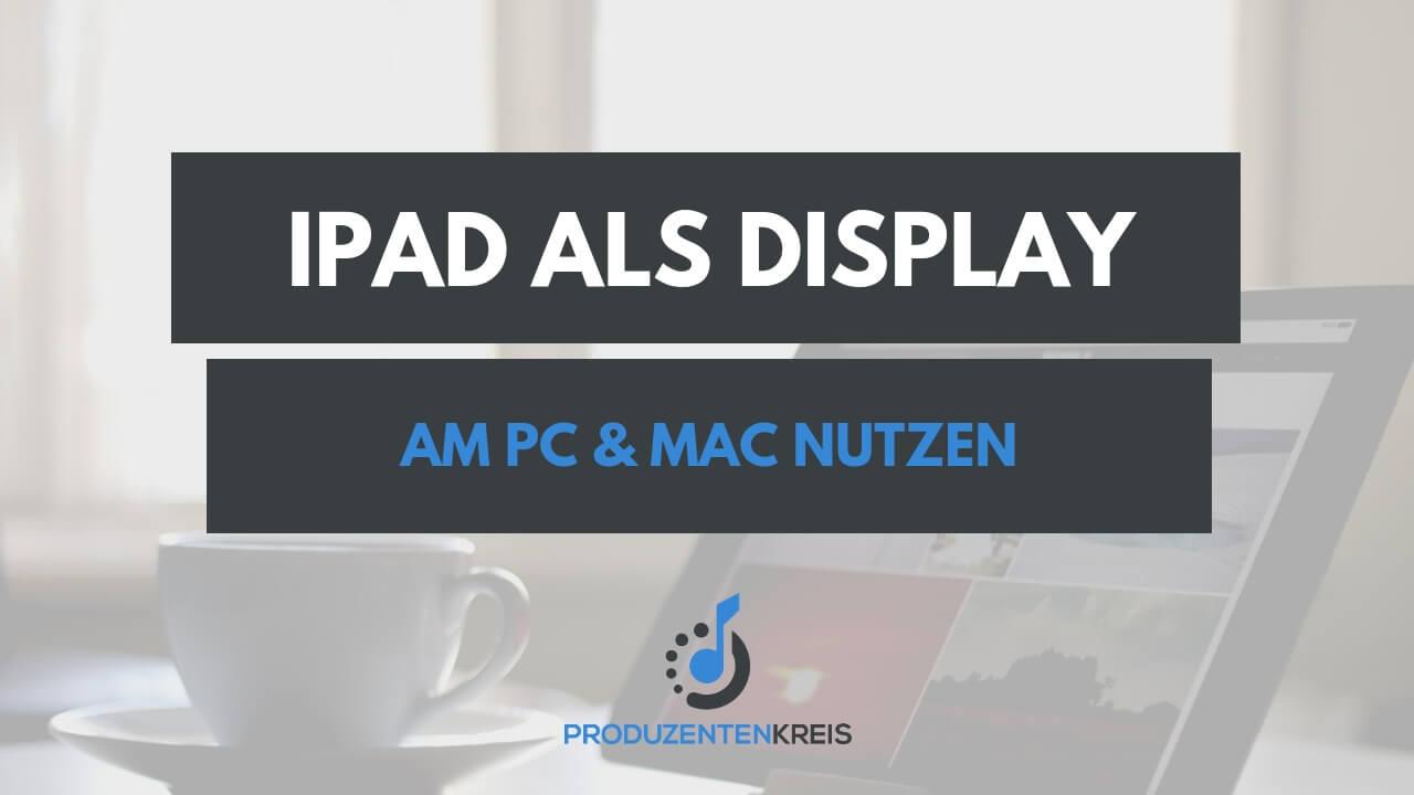 iPad als Display nutzen mit der Duet App - iPad Bildschirm am Computer - Produzentenkreis