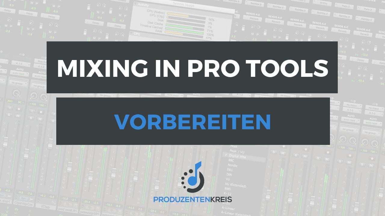 Pro Tools Mixing vorbereiten - Abmischen einrichten - Tutorial - Anleitung - Produzentenkreis