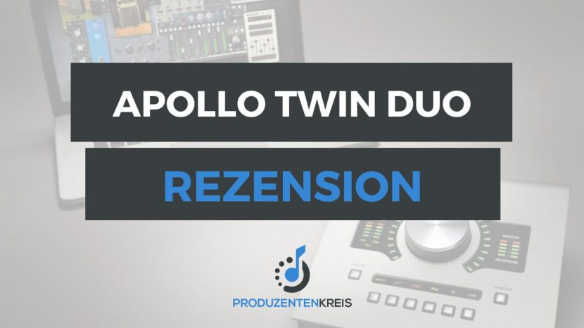 Universal Audio Apollo Twin Duo MKI MK1 Rezension Bewertung Testbericht - Produzentenkreis